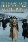 The Memoirs of Field-Marshal Kesselring - Albert Kesselring, Kenneth John Macksey, James Holland