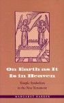 On Earth as It Is in Heaven: Temple Symbolism in the New Testament - Margaret Barker