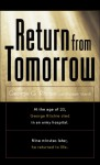 Return from Tomorrow: A Psychiatrist Describes His Own Revealing Experience on the Other Side of Death - George G. Ritchie, Elizabeth Sherrill