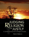 Judging Religion Justly: A Catholic Introduction to Religious Studies - Martin X. Moleski