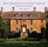 The English Country House: From the Archives of Country Life - Mary Miers, Jeremy Musson, Tim Richardson, Tim Knox, Marcus Binney
