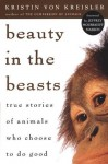 Beauty in the Beasts PA: True Stories of Animals Who Choose to Do Good - Kristin von Kreisler