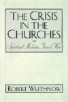 The Crisis in the Churches: Spiritual Malaise, Fiscal Woe - Robert Wuthnow