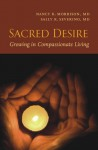 Sacred Desire: Growing in Compassionate Living - Nancy K. Morrison, Sally K. Severino, Paula Huston