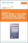 Mosby's Field Guide to Occupational Therapy for Physical Dysfunction - Pageburst E-Book on Vitalsource (Retail Access Card) - C.V. Mosby Publishing Company