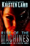 Rise of the Machines--Human Authors in a Digital World - Kristen Lamb