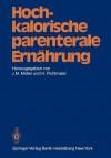 Hochkalorische Parenterale Ernahrung - Joachim Michael Müller, H. Pichlmaier, Friedrich W. Ahnefeld