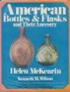 American Bottles and Flasks and Their Ancestry - Helen Mckearin, Kenneth M. Wilson