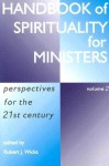 Handbook of Spirituality for Ministers, Volume 2: Perspectives for the 21st Century - Robert J. Wicks