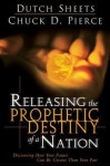 Releasing the Prophetic Destiny of a Nation: Discovering How Your Future Can Be Greater Than Your Past - Dutch Sheets, Chuck Pierce
