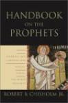 Handbook on the Prophets: Isaiah, Jeremiah, Lamentations, Ezekiel, Daniel, Minor Prophets - Robert B. Chisholm Jr.