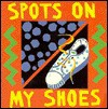 Spots on My Shoes: Early Learning Board Books - John Clementson