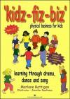 Kidz-Fiz-Biz: Physical Business for Kids-Learning Through Drama, Dance and Song - Marlene Rattigan