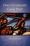 Does Christianity Cause War? - David Martin