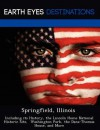 Springfield, Illinois: Including Its History, the Lincoln Home National Historic Site, Washington Park, the Dana-Thomas House, and More - Danielle Brown