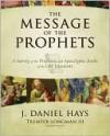 Message of the Prophets - J. Daniel Hays, Tremper Longman III