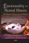 Emotionality and Mental Illness: A Multi-Dimensional Model - Kam-shing Yip