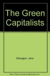 The Green Capitalists - John Elkington, Tom Burke