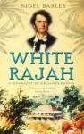 White Rajah: A Biography of Sir James Brooke - Nigel Barley