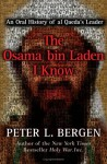 The Osama Bin Laden I Know: An Oral History of Al Qaeda's Leader - Peter L. Bergen