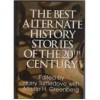The Best Alternate History Stories Of The 20th Century - Harry Turtledove, Martin H. Greenberg
