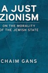 A Just Zionism: On the Morality of the Jewish State - Chaim Gans