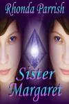 Sister Margaret - Rhonda Parrish