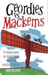Geordies Vs. Mackems: Why Tyneside Is Better Than Wearside: Why Wearside Is Better Than Tyneside ;Mackems Vs. Geordies - Ian Black