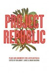 Project Republic: Plans and Arguments for a New Australia - Mark McKenna, Benjamin Thomas Jones