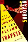 The Daring Young Man on the Flying Trapeze and Other Stories - William Saroyan