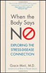 When the Body Says No: Exploring the Stress-Disease Connection - Gabor Maté