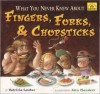 What You Never Knew about Fingers, Forks, & Chopsticks - Patricia Lauber