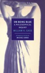 On Being Blue: A Philosophical Inquiry - William H. Gass