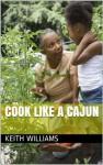 Cook Like A Cajun - Keith Williams