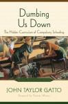 Dumbing Us Down: The Hidden Curriculum of Compulsory Schooling - John Taylor Gatto, Thomas Moore
