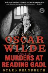 Oscar Wilde and the Murders at Reading Gaol: A Mystery (The Oscar Wilde Mysteries) - Gyles Brandreth