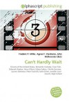 Can't Hardly Wait - Agnes F. Vandome, John McBrewster, Sam B Miller II
