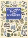 Victorian Goods and Merchandise: 2,300 Illustrations - Carol Belanger Grafton