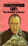 Christopher Lee's New Chamber of Horrors - Peter Haining, Christopher Lee, Robert Bloch, E.F. Benson