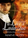 To Love a London Ghost - Maeve Alpin