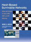 Mesh-based Survivable Transport Networks: Options and Strategies for Optical, MPLS, SONET and ATM Networking - Wayne D. Grover