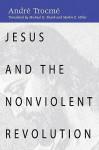 Jesus and the Nonviolent Revolution - André Trocmé