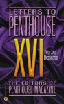 Letters to Penthouse XVI: Hot and Uncensored: Vol 16 - Penthouse Magazine