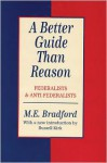 A Better Guide Than Reason: Federalists and Anti-Federalists (Library of Conservative Thought) - M.E. Bradford, Russell Kirk