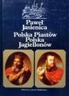 Polska Piastów. Polska Jagiellonów - Paweł Jasienica
