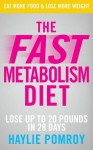 The Fast Metabolism Diet: Unleash Your Body's Natural Fat-Burning Power and Lose 20lbs in 4 Weeks - Haylie Pomroy