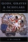 Gods, Graves and Scholars: The Story of Archaeology - C.W. Ceram