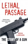 Lethal Passage: The Story of a Gun - Erik Larson