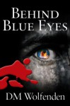 Behind Blue Eyes - D.M. Wolfenden