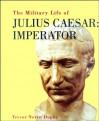 Military Life of Julius Caesar Imperator - Trevor N. Dupuy